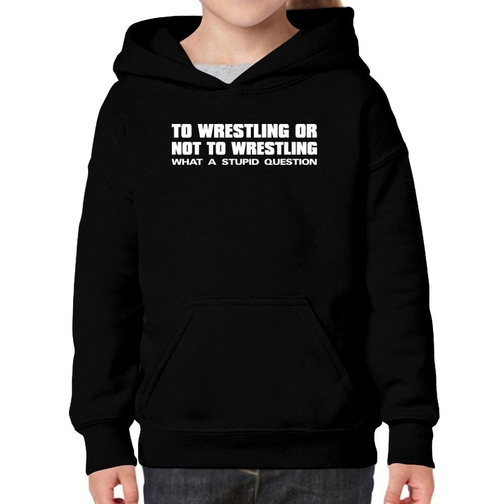 Teeburon To Wrestling OR … What A Stupid question Girl Hoodie