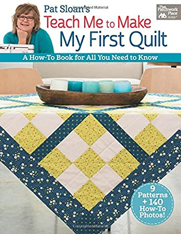 Pat Sloan's Teach Me to Make My First Quilt: A How-to Book for All You Need to Know - First Quilt Book
