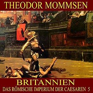 Britannien (Das Römische Imperium der Caesaren 5) Hörbuch