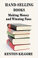 Hand-Selling Books: Making Money and Winning Fans Kindle Edition