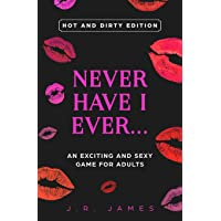 Never Have I Ever... An Exciting and Sexy Adult Game: Hot and Dirty Edition (Hot...