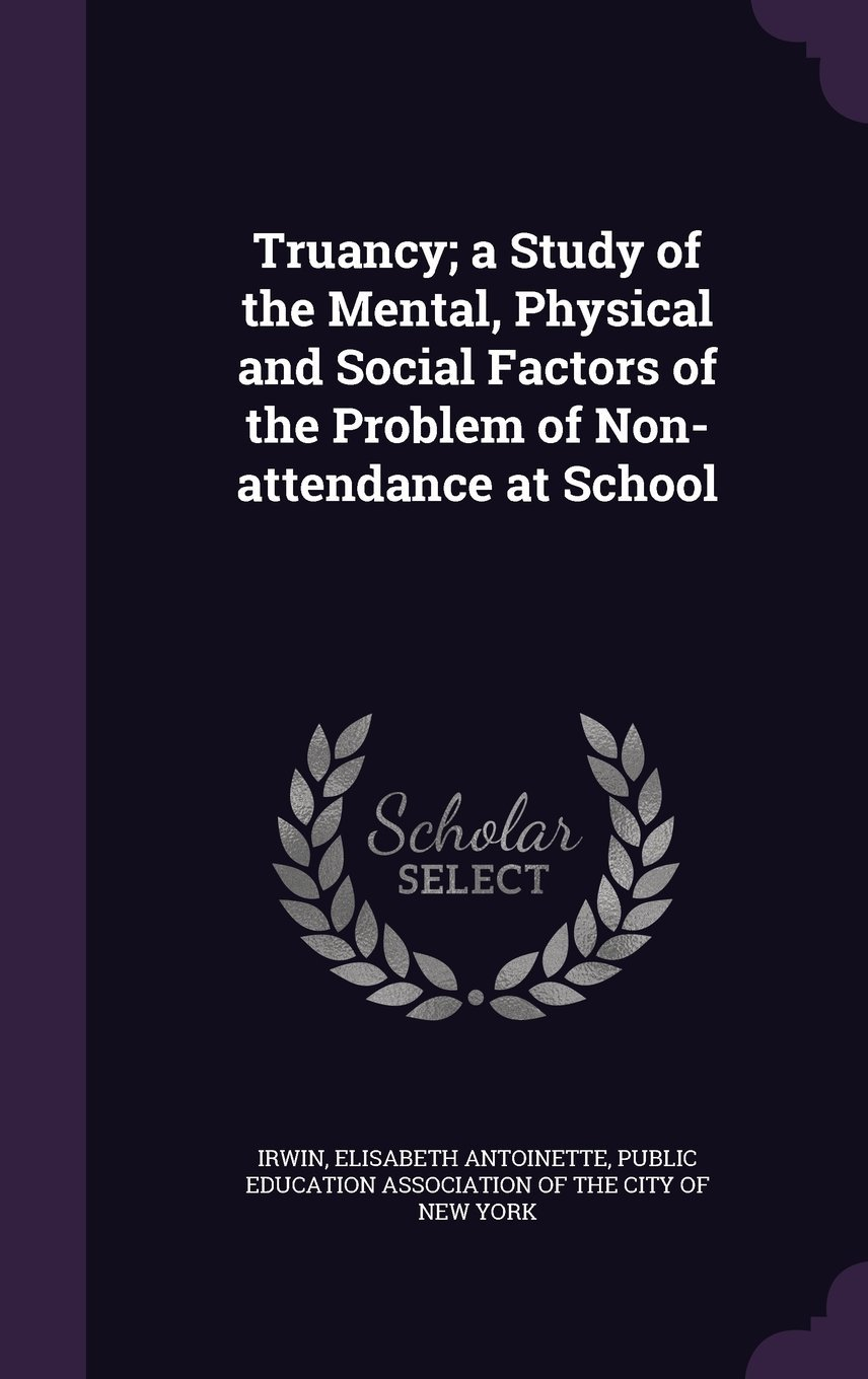 Download Truancy; A Study of the Mental, Physical and Social Factors of the Problem of Non-Attendance at School PDF