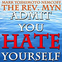 Admit You Hate Yourself (A Rev. MYN Book)