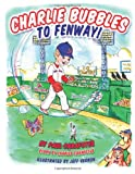 Charlie Bubbles to Fenway!, Paul Carafotes, 1497527899