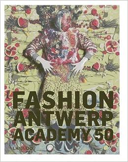 Fashion Antwerp Academy 50 Years Of Fashion Academy Menkes Suzy Judah Hettie Debo Kaat 9789401409407 Amazon Com Books