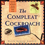 The Compleat Cockroach: A Comprehensive Guide to the Most Despised ( and Least Understood) Creature on Earth