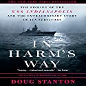 In Harm's Way: The Sinking of the U.S.S. Indianapolis and the Extraordinary Story of Its Survivors Audiobook by Doug Stanton Narrated by Mark Boyett
