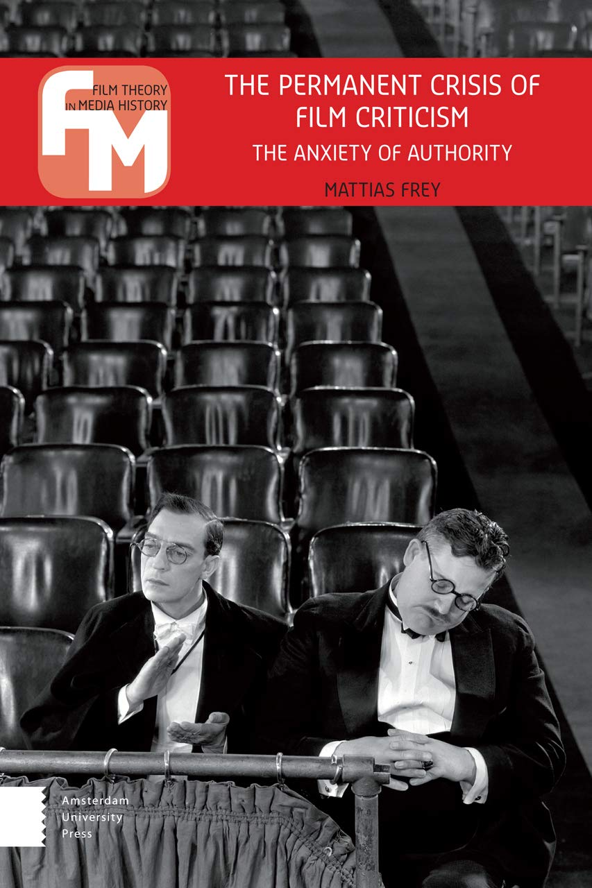 Amazon Com The Permanent Crisis Of Film Criticism The Anxiety Of Authority Film Theory In Media History 9789089647177 Frey Mattias Books