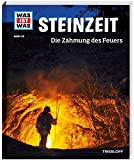 WAS IST WAS Band 138 Steinzeit. Die Zähmung des Feuers (WAS IST WAS Sachbuch, Band 138)