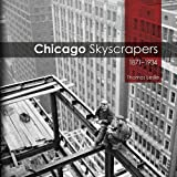 Chicago Skyscrapers, 1871-1934, Thomas Leslie, 0252037545