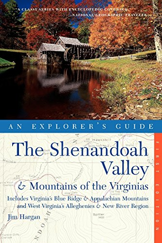 The Shenandoah Valley   Mountains Of The Virginias  An Explorers Guide  Includes Virginias Blue Ridge And Appalachian Mountains   West Virginias Alleghenies   New River Region