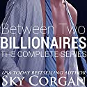 Between Two Billionaires: The Complete Series Audiobook by Sky Corgan Narrated by Chloe Cole