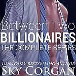 Between Two Billionaires: The Complete Series | Sky Corgan
