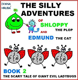 The Silly Adventures of Shloppy the Plop & Edmund the Cat, book 2 by [Hruba, Ivana]