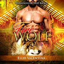 The Fire Wolf: Werewolves on HEAT, Book 3 Audiobook by Ellie Valentina Narrated by Meghan Kelly