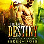 The Dragon of Destiny: Dragon Fever, Book 2 | Serena Rose
