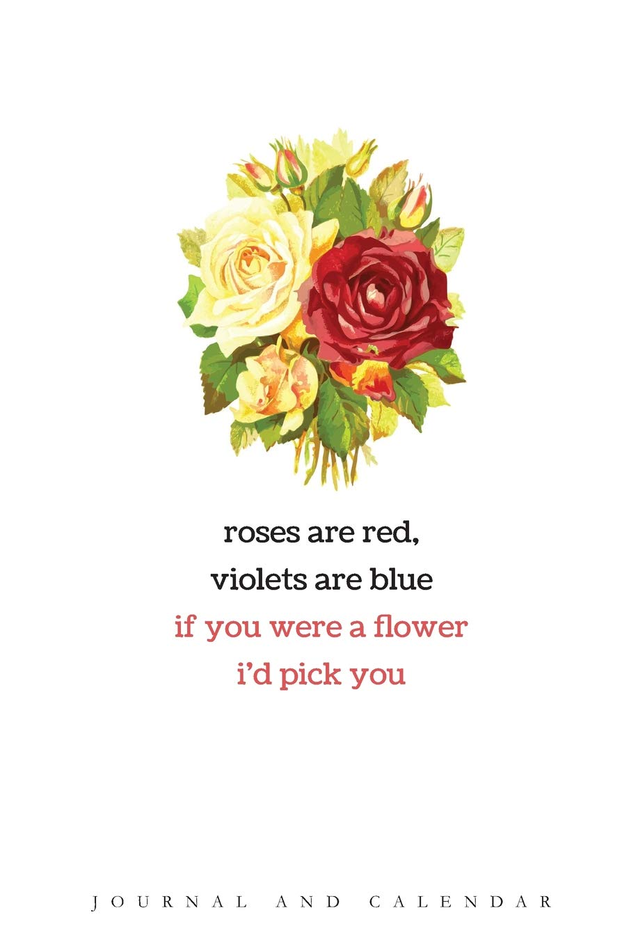 Roses Are Red, Violets Are Blue If You were A Flower I'd Pick You: Blank Lined Journal With Calendar For Flover Lovers: Kempenski, Sean: 9781093931006: Amazon.com: Books
