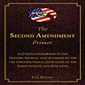 The Second Amendment Primer: A Citizen's Guidebook to the History, Sources, and Authorities for the Constitutional Guarantee of the Right to Keep and Bear Arms Audiobook by Les Adams Narrated by Kevin Henderson