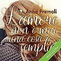 L'amore non è mai una cosa semplice Audiobook by Anna Premoli Narrated by Francesca De Martini