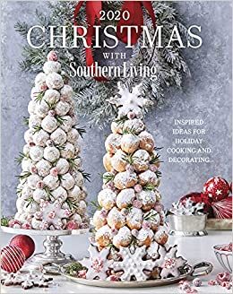 Christmas With Southern Living 2020: Inspired Ideas For Holiday Cooking And Decorating 2020 Christmas with Southern Living: Inspired Ideas for Holiday