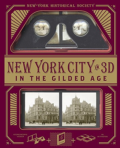New-York Historical Society New York City in 3D In The Gilded Age: A Book Plus Stereoscopic Viewer and 50 3D Photos from the Turn of the Century (Crain Photo)
