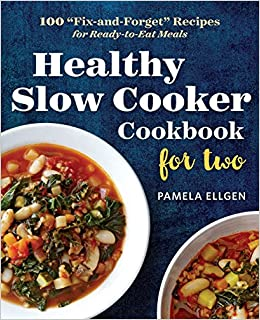 Healthy slow cooker cookbook for two 100 fix and forget recipes healthy slow cooker cookbook for two 100 fix and forget recipes for ready to eat meals pamela ellgen 9781623157203 amazon books forumfinder Image collections
