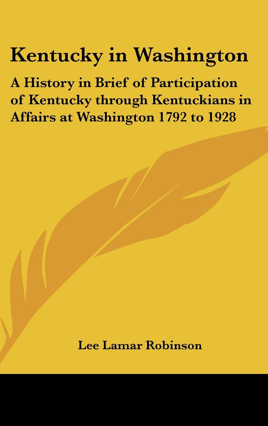 Read Online Kentucky in Washington: A History in Brief of Participation of Kentucky through Kentuckians in Affairs at Washington 1792 to 1928 pdf