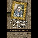 Crowning Clinton: Why Hillary Shouldn't Be in the White House | Victor Thorn