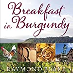 Breakfast in Burgundy: A Hungry Irishman in the Belly of France | Raymond Blake