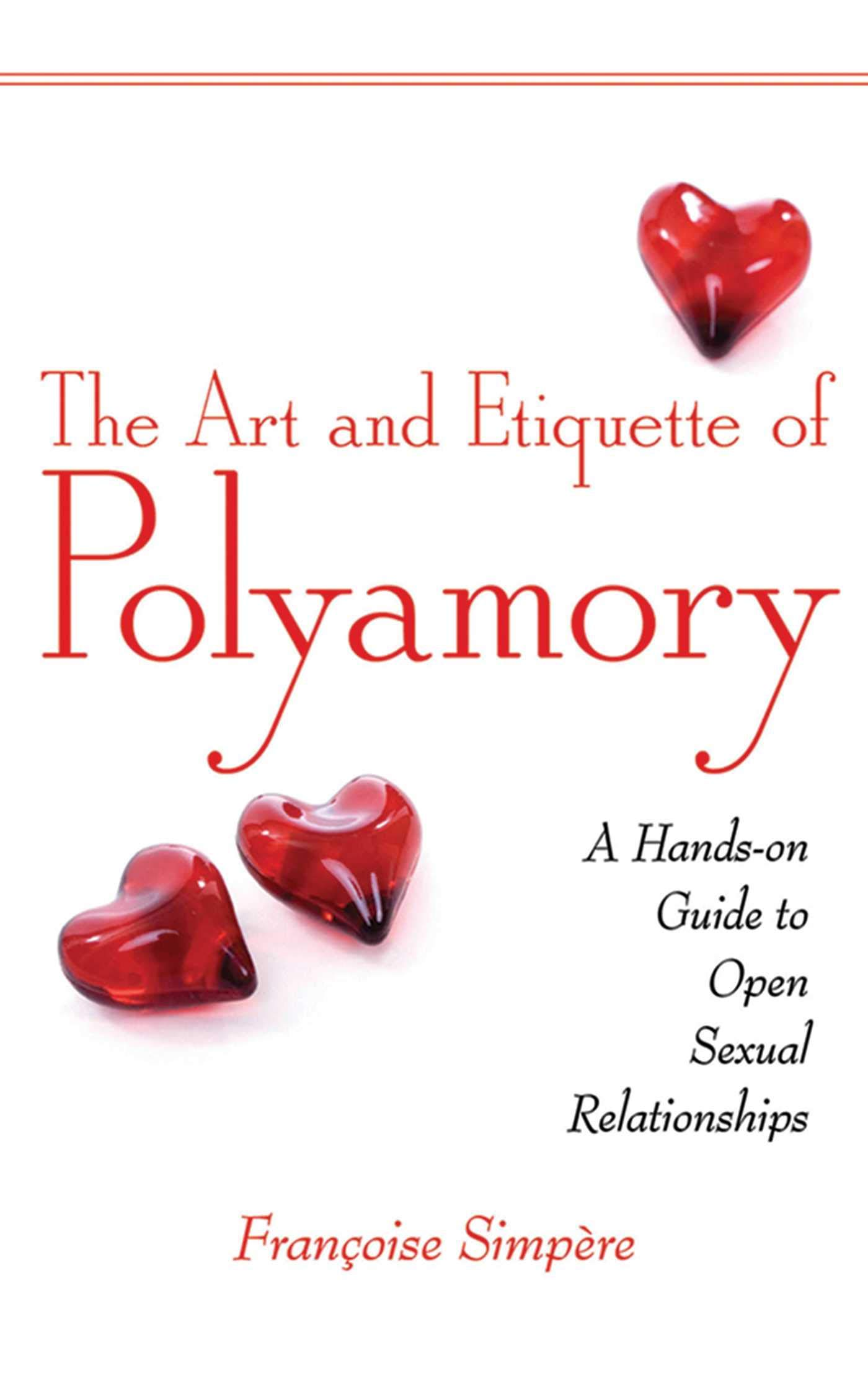 The Art and Etiquette of Polyamory: A Hands-on Guide to Open