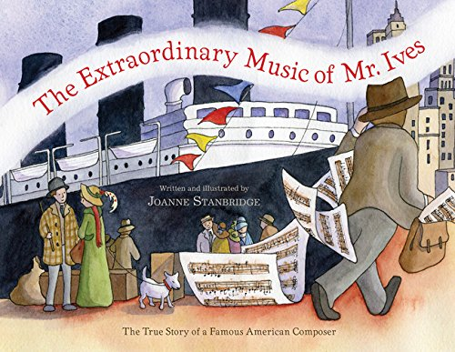 Famous American Composers - The Extraordinary Music of Mr. Ives: The True Story of a Famous American Composer