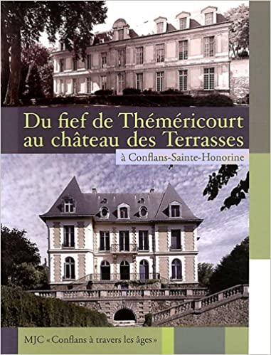 Lire en ligne Du fief de Théméricourt au château des Terrasses à Conflans-Sainte-Honorine : MJC-Conflans à travers les âges epub, pdf