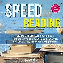 Speed Reading: Wie ich meine Lesegeschwindigkeit verdopple und wie Du das auch schaffst. Für den Alltag, Beruf oder das Studium Hörbuch von Julia Schäfer Gesprochen von: Alexandra Leise