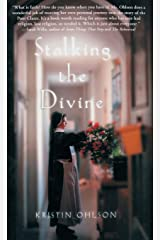 Stalking the Divine: Contemplating Faith with the Poor Clares Hardcover