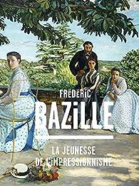 Frédéric Bazille (1841-1870) : La jeunesse de l'impressionnisme par Paul Perrin
