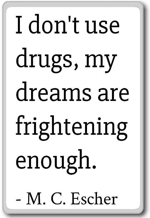 I Don t Use Drugs, mi sueños son aterrador e... - M. C. Escher ...