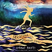 Serafina and the Splintered Heart: Serafina, Book 3 | Robert Beatty