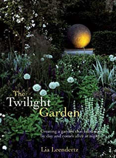 Great The Twilight Garden: Creating A Garden That Entrances By Day And Comes  Alive At Night