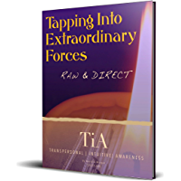 Tapping Into Extraordinary Forces (Raw & Direct): TiA - Transpersonal Intuitive Awareness  (English Edition)