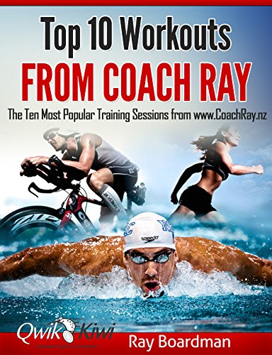 Top 10 Workouts From Coach Ray: The Ten Most Popular Training Sessions from - Ironman Www