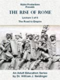 The Rise of Rome.  Lecture 3 of 6.  The Road to Empire