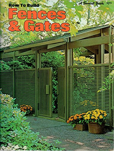 Gates Sunset (How to Build Fences & Gates (A Sunset Book))