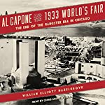 Al Capone and the 1933 World's Fair: The End of the Gangster Era in Chicago | William Elliott Hazelgrove