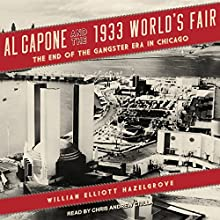 Al Capone and the 1933 World's Fair: The End of the Gangster Era in Chicago Audiobook by William Elliott Hazelgrove Narrated by Chris Andrew Ciulla