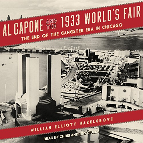 Al Capone and the 1933 World's Fair: The End of the Gangster Era in Chicago by Tantor Audio