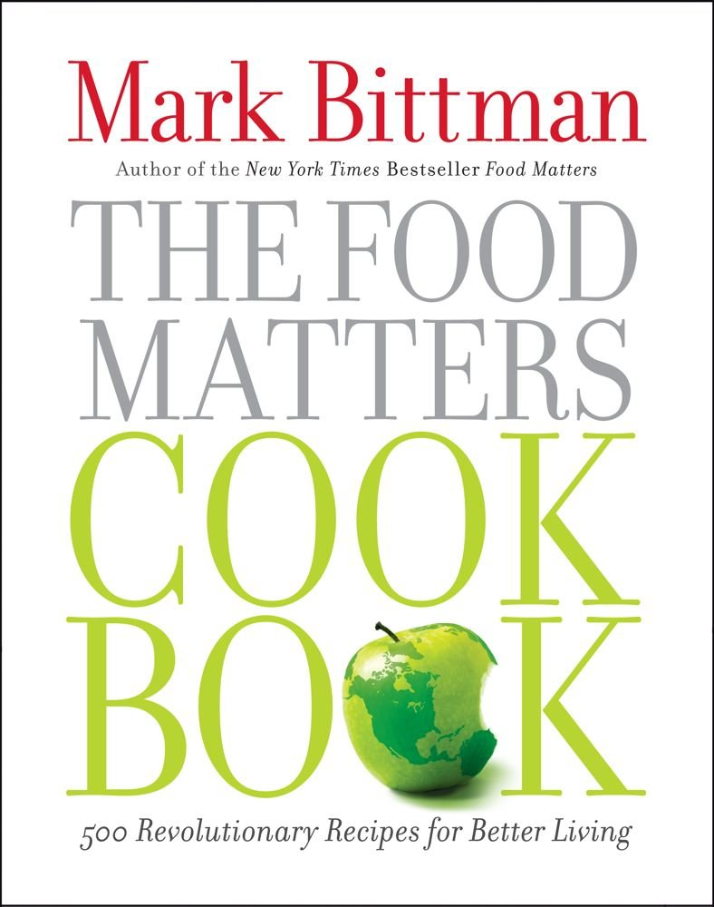 The food matters cookbook 500 revolutionary recipes for better the food matters cookbook 500 revolutionary recipes for better living mark bittman 9781439120231 amazon books forumfinder Images