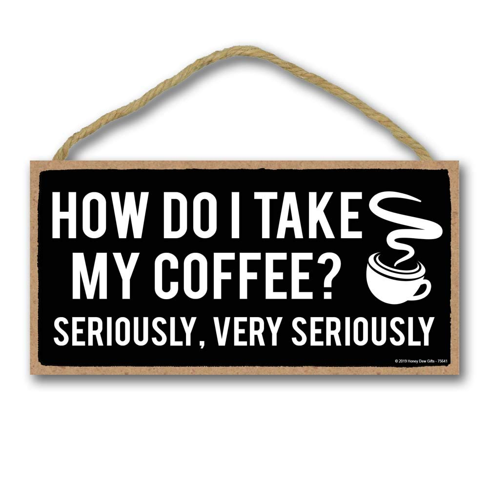 Honey Dew Gifts Coffee Sign, How Do I Take My Coffee 5 inch by 10 inch Hanging Wall Art, Decorative Wood Sign Funny Home Decor