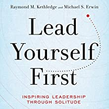 Lead Yourself First Audiobook by Raymond M. Kethledge, Michael S. Erwin Narrated by Michael Quinlan