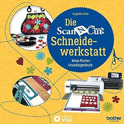 Die Brother ScanNCut Schneidewerkstatt: Mein Plotter-Grundlagenbuch: Amazon.es: Holz, Angelika: Libros en idiomas extranjeros