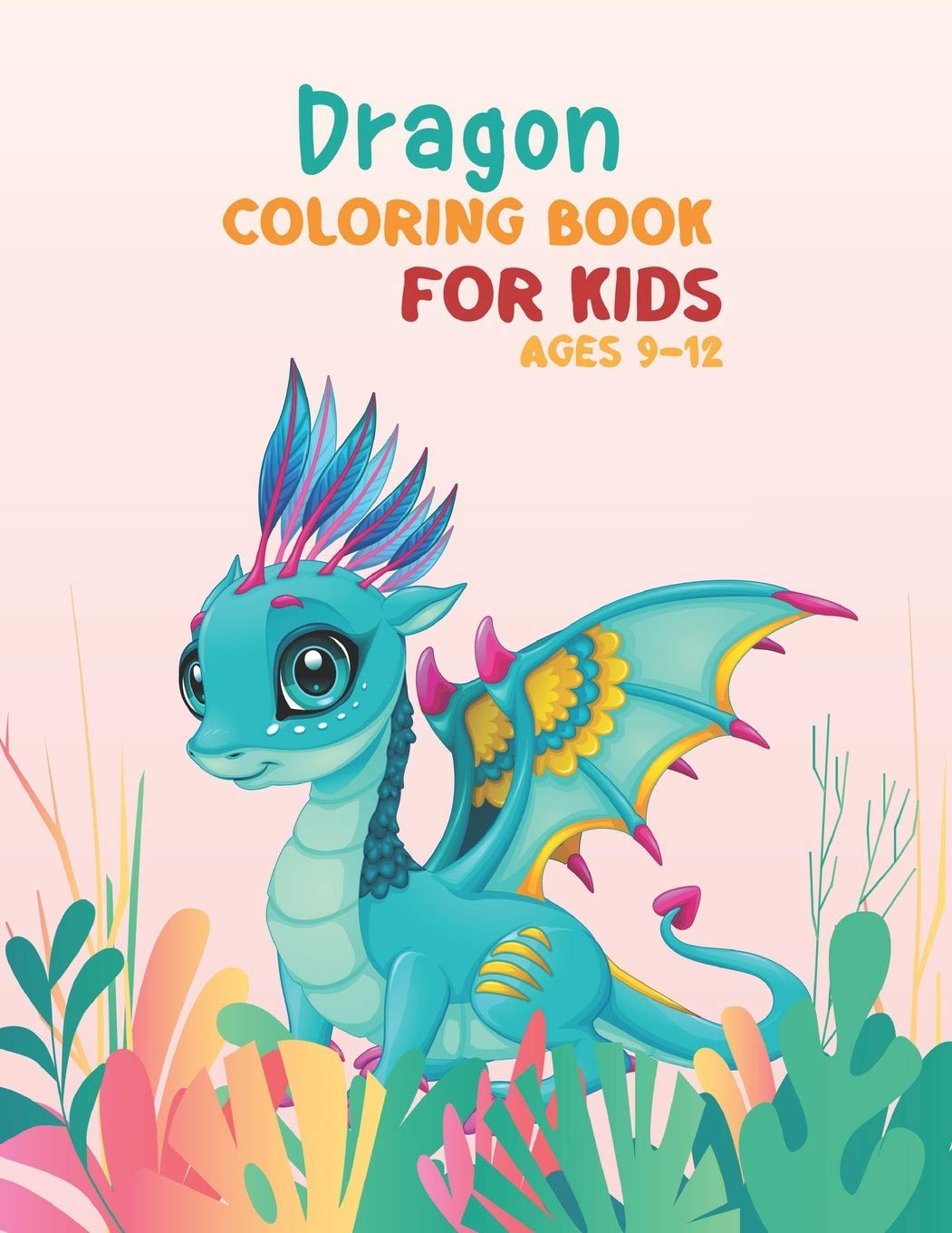 Dragon Coloring Book For Kids Ages 9 12 Dragon Coloring Book For Kids Ages 9 11 9 12 Unique Coloring Pages Perfect For Boys And Girls Super Fun Coloring Book On Thanksgiving And Christmas